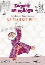 Enquête au collège - Sa majesté P.P. 1er